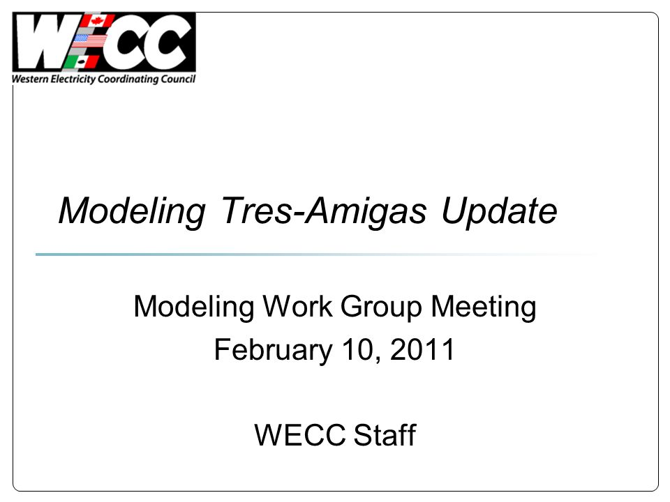 Modeling Tres-Amigas Update Modeling Work Group Meeting February 10, 2011 WECC Staff