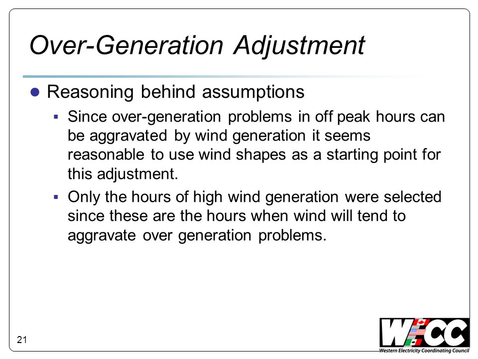 Over-Generation Adjustment Reasoning behind assumptions Since over-generation problems in off peak hours can be aggravated by wind generation it seems