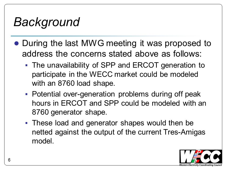Background During the last MWG meeting it was proposed to address the concerns stated above as follows: The unavailability of SPP and ERCOT generation