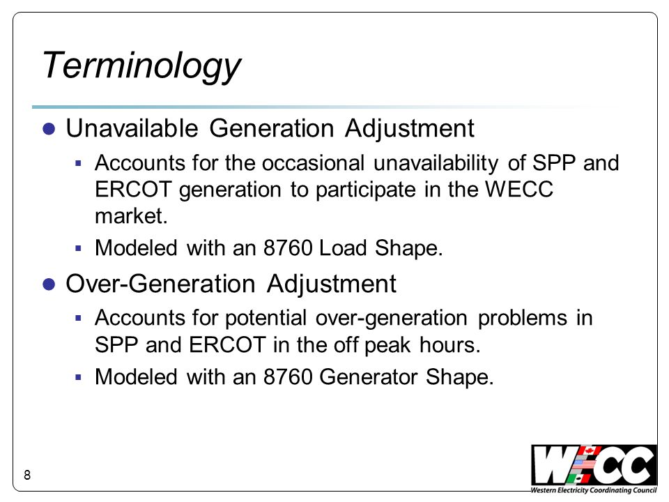 Terminology Unavailable Generation Adjustment Accounts for the occasional unavailability of SPP and ERCOT generation to participate in the WECC market.
