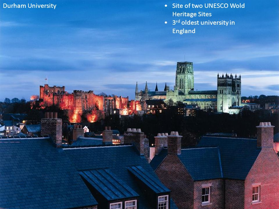 Site of two UNESCO Wold Heritage Sites 3 rd oldest university in England Durham University