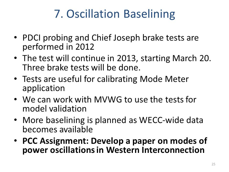 7. Oscillation Baselining 25 PDCI probing and Chief Joseph brake tests are performed in 2012 The test will continue in 2013, starting March 20. Three