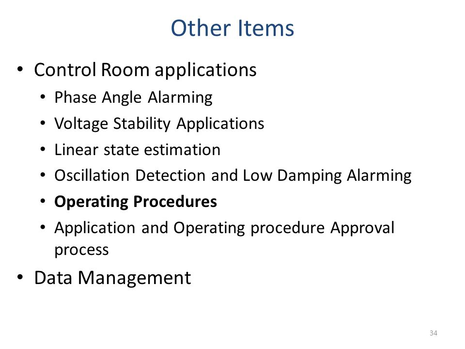 Other Items Control Room applications Phase Angle Alarming Voltage Stability Applications Linear state estimation Oscillation Detection and Low Dampin