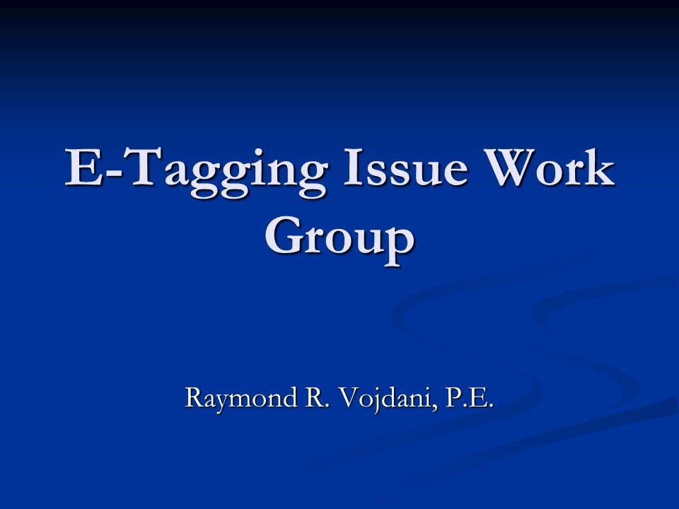 E-Tagging Issue Work Group Raymond R. Vojdani, P.E.
