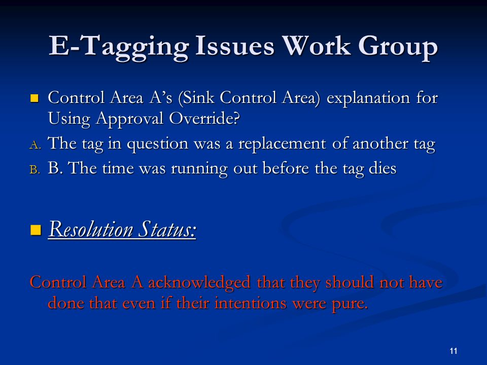 11 E-Tagging Issues Work Group Control Area As (Sink Control Area) explanation for Using Approval Override? Control Area As (Sink Control Area) explan
