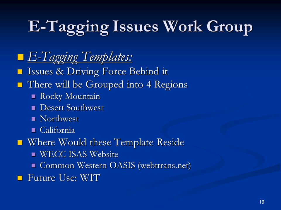 19 E-Tagging Issues Work Group E-Tagging Templates: E-Tagging Templates: Issues & Driving Force Behind it Issues & Driving Force Behind it There will
