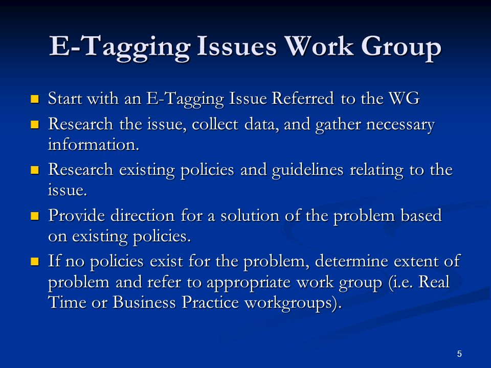 5 E-Tagging Issues Work Group Start with an E-Tagging Issue Referred to the WG Start with an E-Tagging Issue Referred to the WG Research the issue, co