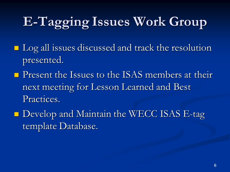 6 E-Tagging Issues Work Group Log all issues discussed and track the resolution presented. Log all issues discussed and track the resolution presented