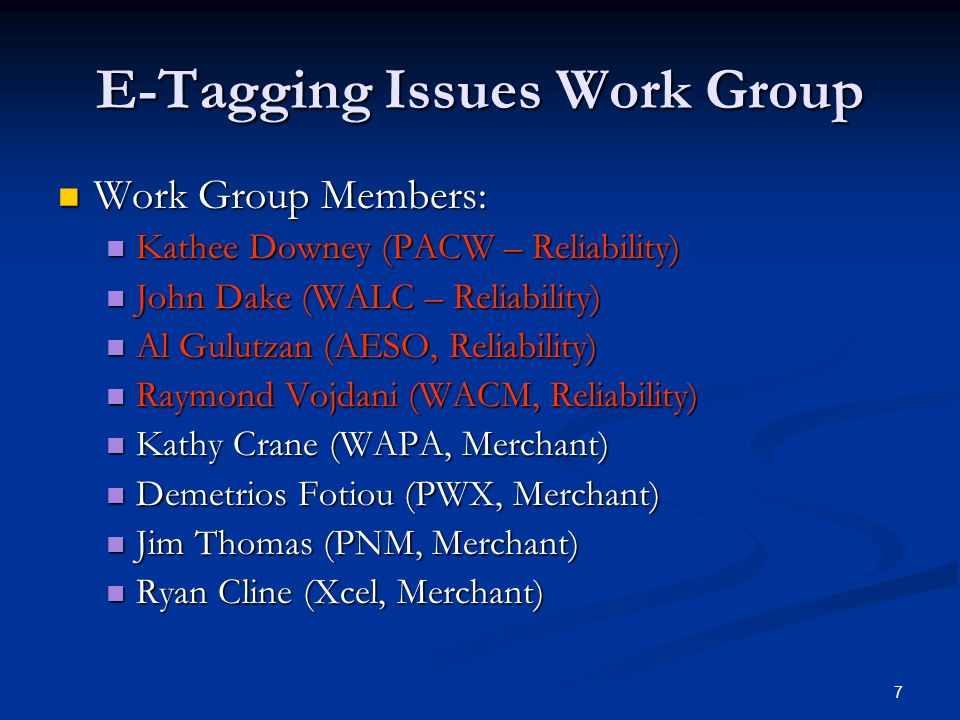 7 E-Tagging Issues Work Group Work Group Members: Work Group Members: Kathee Downey (PACW – Reliability) Kathee Downey (PACW – Reliability) John Dake