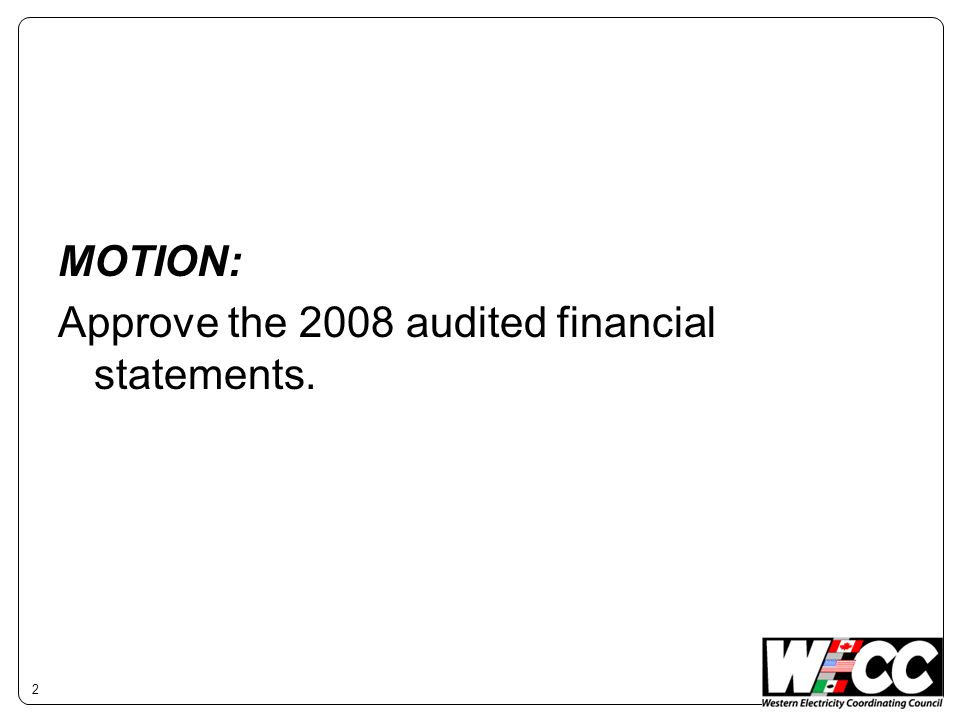 MOTION: Approve the 2008 audited financial statements. 2