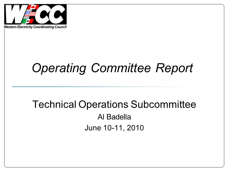 Operating Committee Report Technical Operations Subcommittee Al Badella June 10-11, 2010