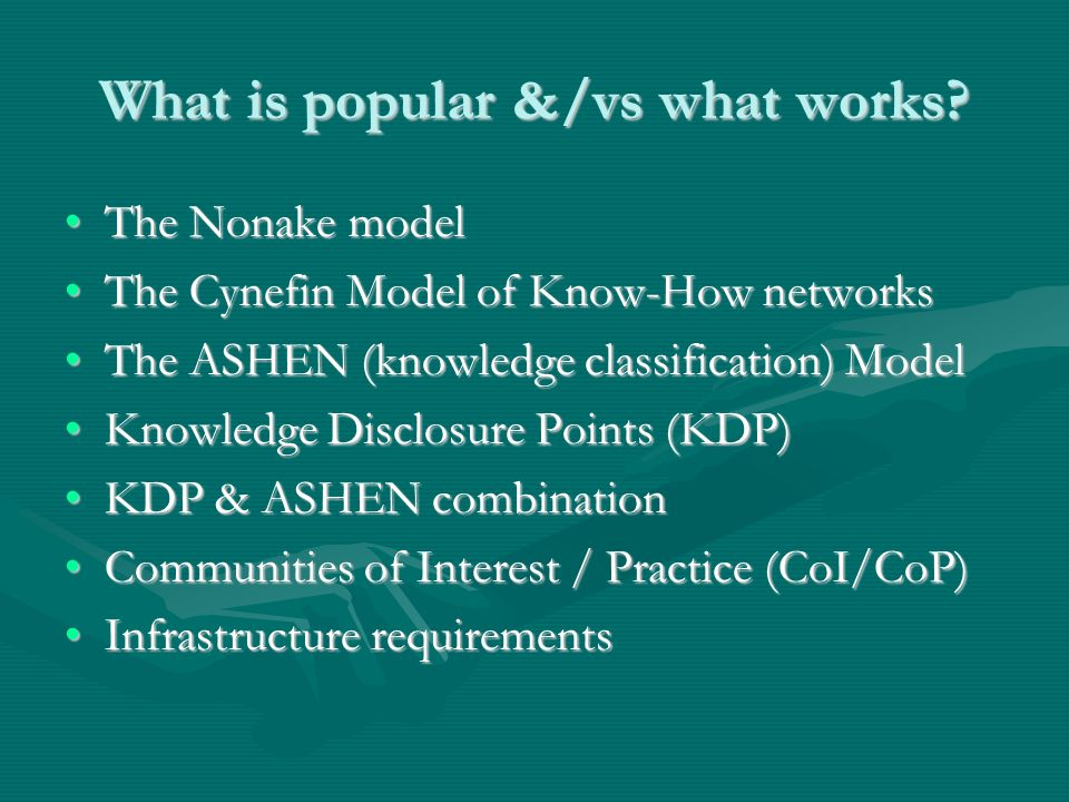 What is popular &/vs what works? The Nonake modelThe Nonake model The Cynefin Model of Know-How networksThe Cynefin Model of Know-How networks The ASH