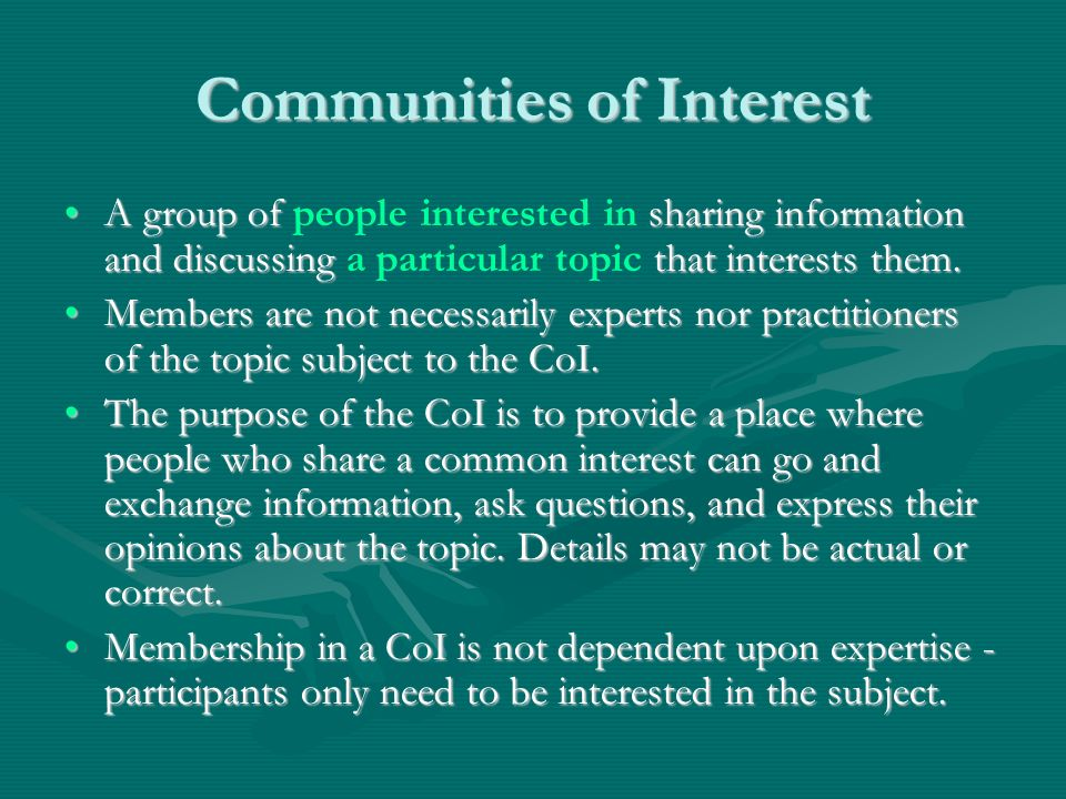 Communities of Interest A group of sharing information and discussing that interests them.A group of people interested in sharing information and disc