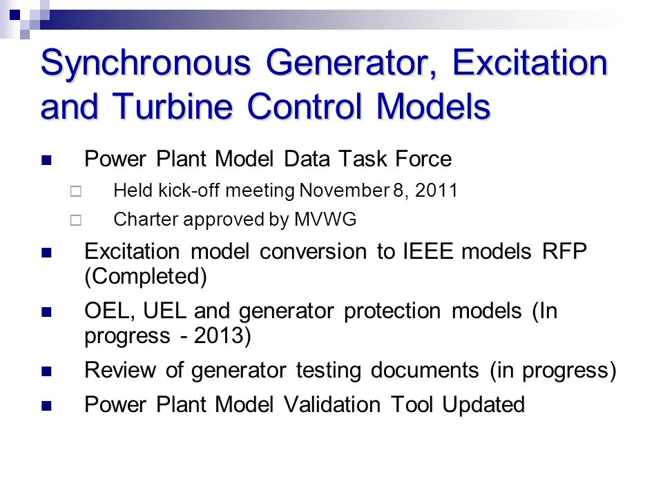 Synchronous Generator, Excitation and Turbine Control Models Power Plant Model Data Task Force Held kick-off meeting November 8, 2011 Charter approved