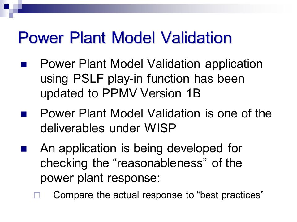 Power Plant Model Validation Power Plant Model Validation application using PSLF play-in function has been updated to PPMV Version 1B Power Plant Mode