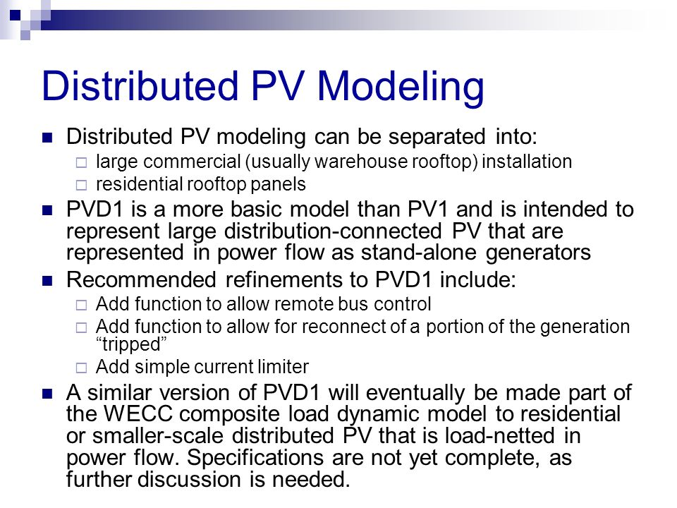Distributed PV Modeling Distributed PV modeling can be separated into: large commercial (usually warehouse rooftop) installation residential rooftop p