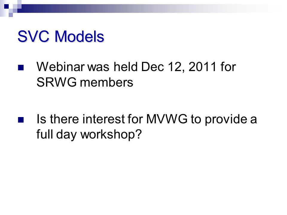 SVC Models Webinar was held Dec 12, 2011 for SRWG members Is there interest for MVWG to provide a full day workshop?