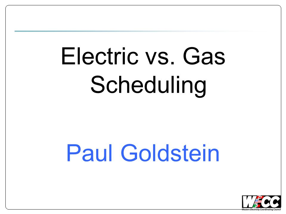 Electric vs. Gas Scheduling Paul Goldstein