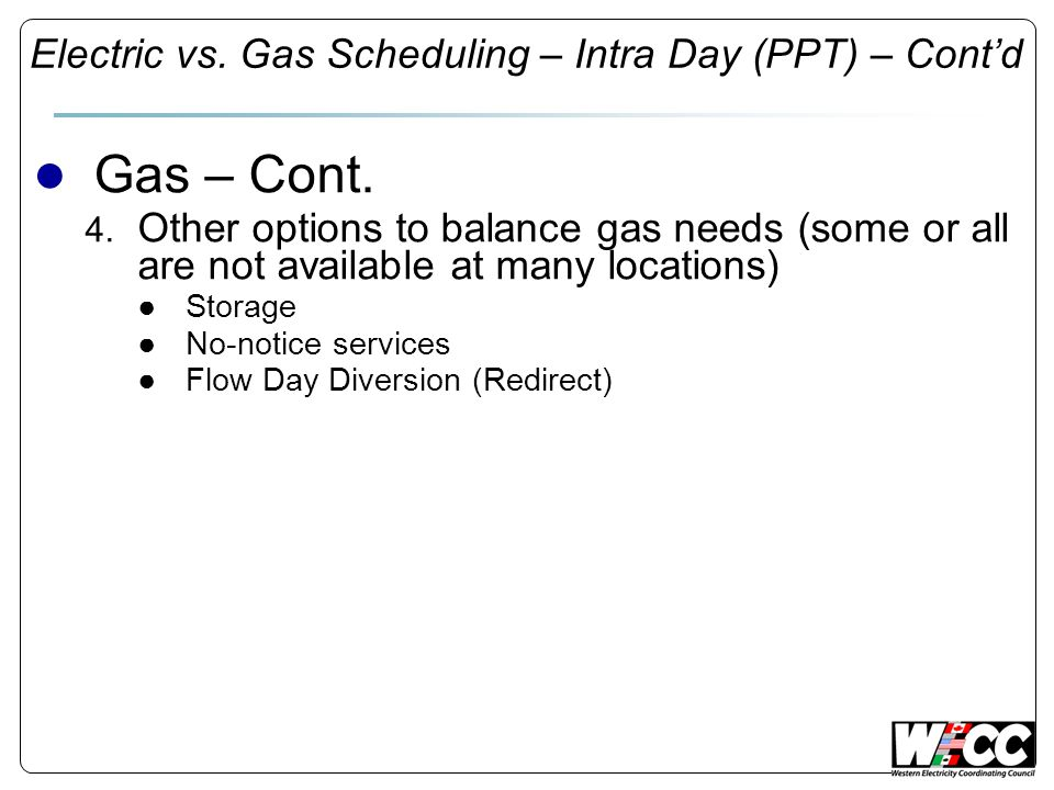 Electric vs. Gas Scheduling – Intra Day (PPT) – Contd Gas – Cont. 4. Other options to balance gas needs (some or all are not available at many locatio