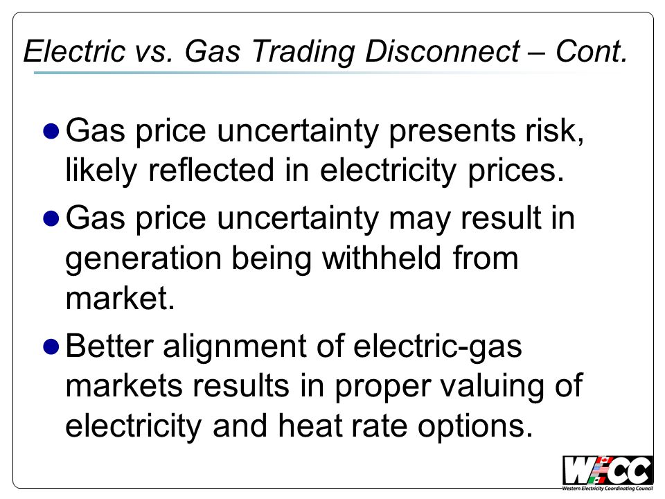 Electric vs. Gas Trading Disconnect – Cont. Gas price uncertainty presents risk, likely reflected in electricity prices. Gas price uncertainty may res