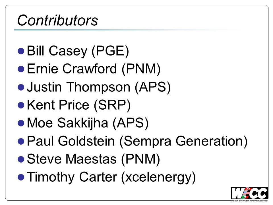 Contributors Bill Casey (PGE) Ernie Crawford (PNM) Justin Thompson (APS) Kent Price (SRP) Moe Sakkijha (APS) Paul Goldstein (Sempra Generation) Steve Maestas (PNM) Timothy Carter (xcelenergy)