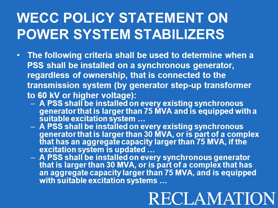 WECC POLICY STATEMENT ON POWER SYSTEM STABILIZERS The following criteria shall be used to determine when a PSS shall be installed on a synchronous gen