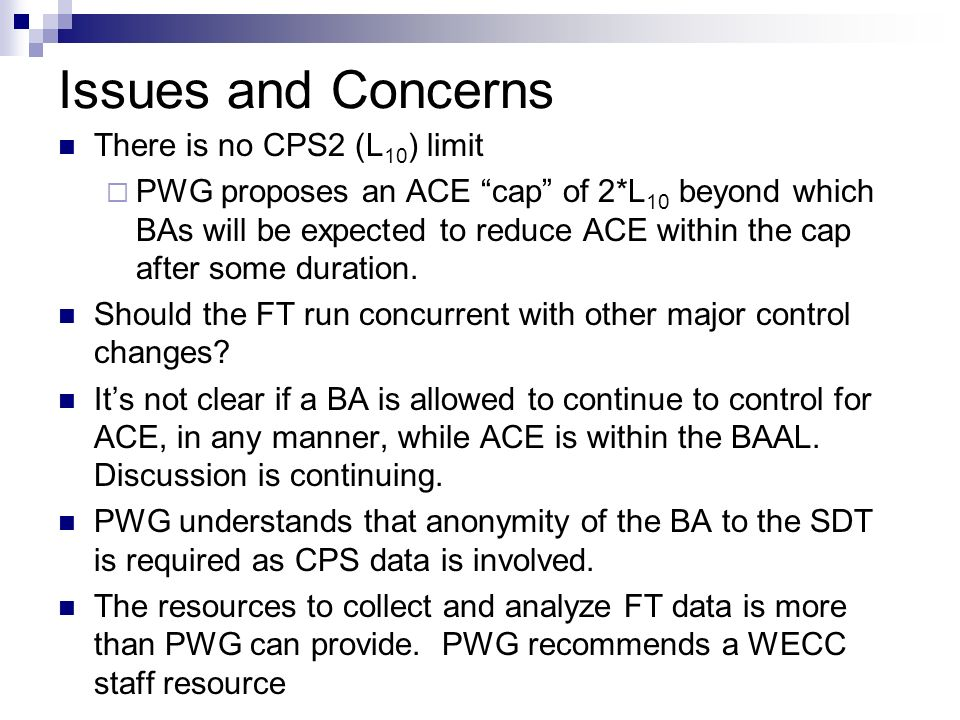 Issues and Concerns There is no CPS2 (L 10 ) limit PWG proposes an ACE cap of 2*L 10 beyond which BAs will be expected to reduce ACE within the cap af