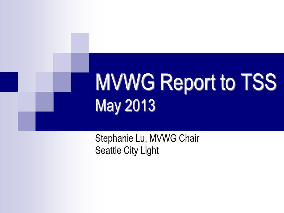 MVWG Report to TSS May 2013 Stephanie Lu, MVWG Chair Seattle City Light