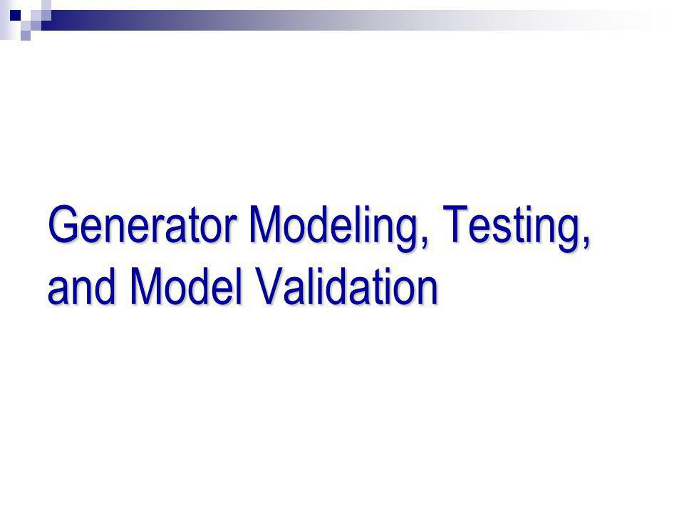 Generator Modeling, Testing, and Model Validation