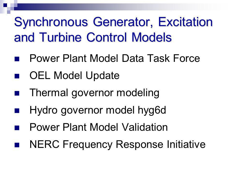 Synchronous Generator, Excitation and Turbine Control Models Power Plant Model Data Task Force OEL Model Update Thermal governor modeling Hydro govern