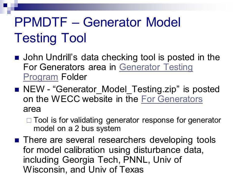 PPMDTF – Generator Model Testing Tool John Undrills data checking tool is posted in the For Generators area in Generator Testing Program FolderGenerat