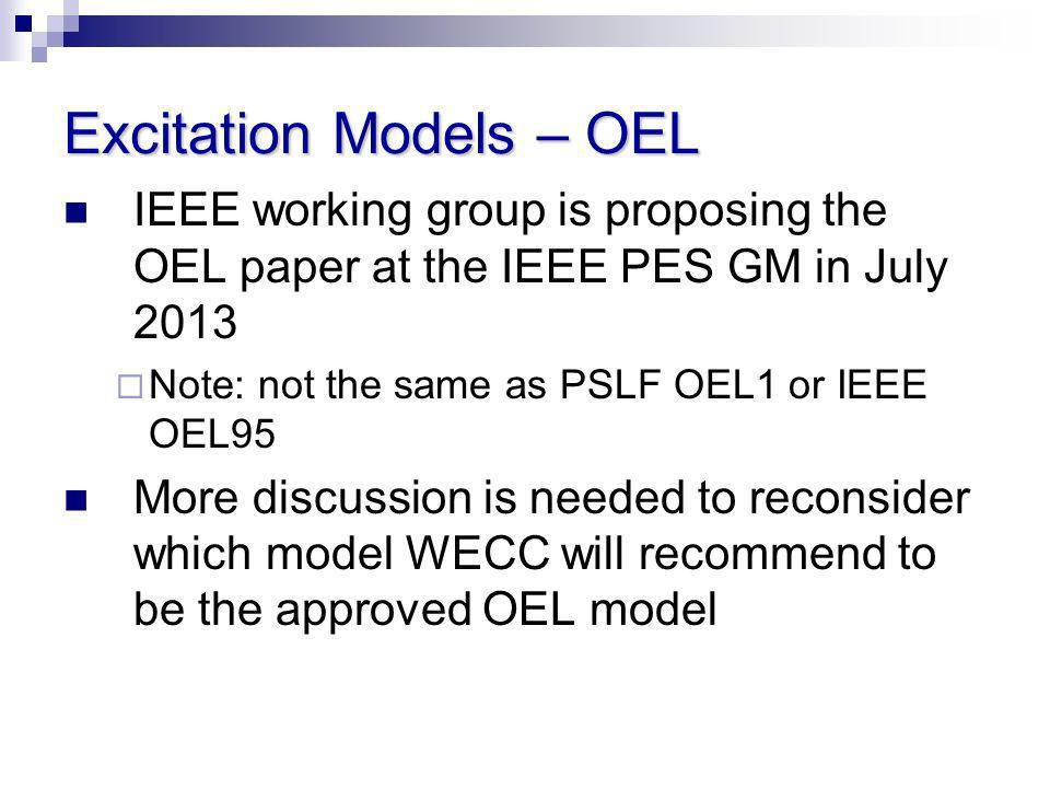 Excitation Models – OEL IEEE working group is proposing the OEL paper at the IEEE PES GM in July 2013 Note: not the same as PSLF OEL1 or IEEE OEL95 Mo