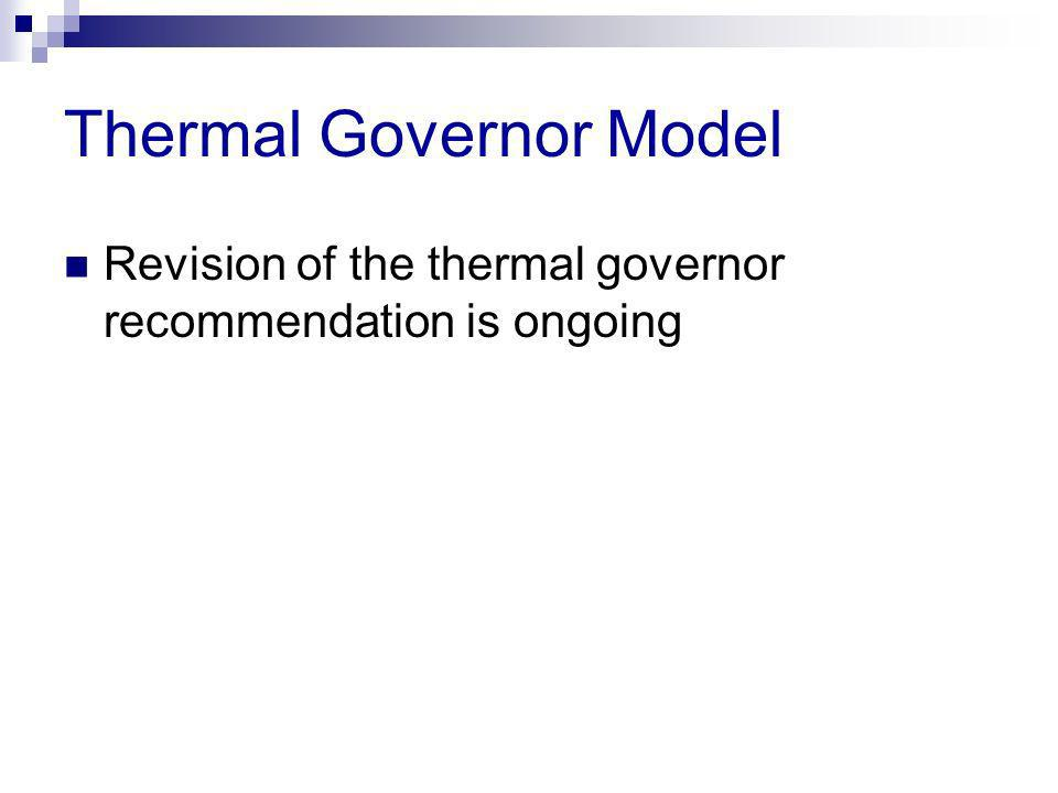 Thermal Governor Model Revision of the thermal governor recommendation is ongoing