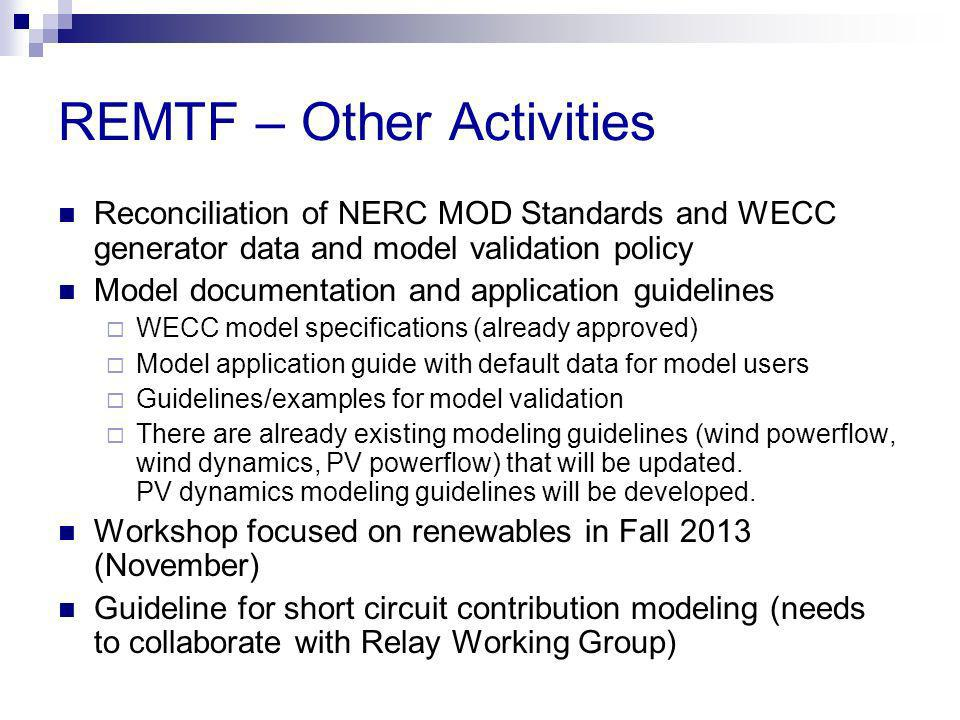 REMTF – Other Activities Reconciliation of NERC MOD Standards and WECC generator data and model validation policy Model documentation and application