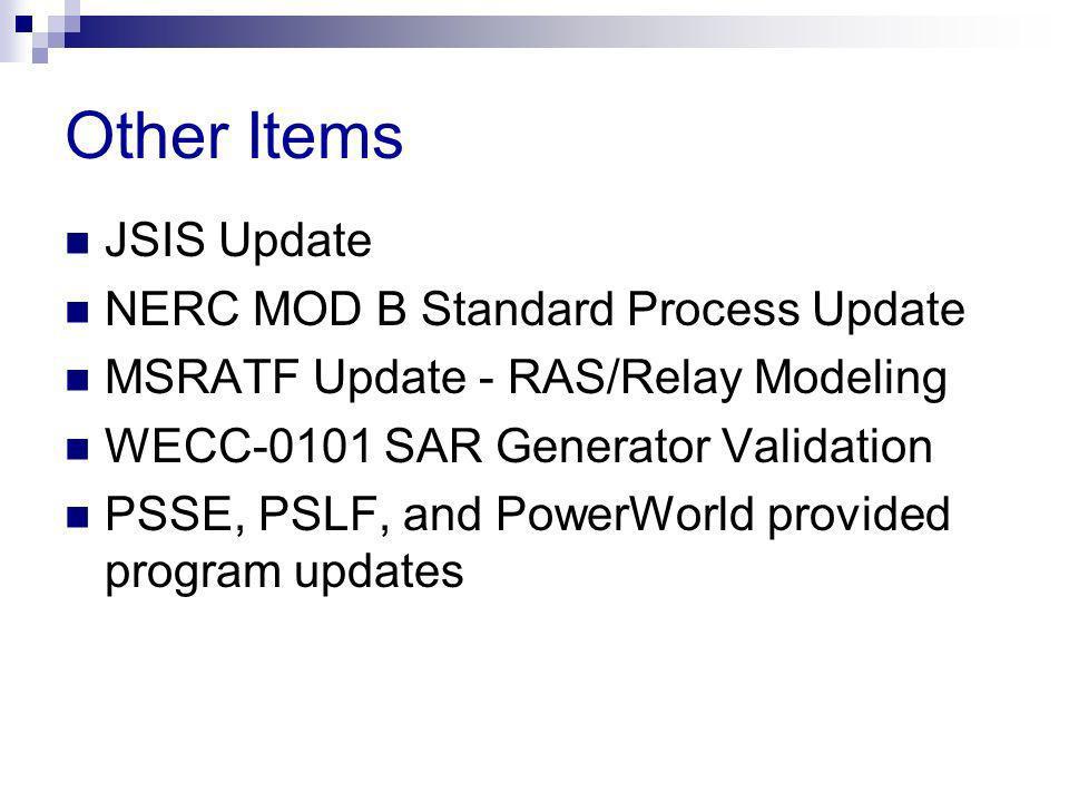 JSIS Update NERC MOD B Standard Process Update MSRATF Update - RAS/Relay Modeling WECC-0101 SAR Generator Validation PSSE, PSLF, and PowerWorld provid