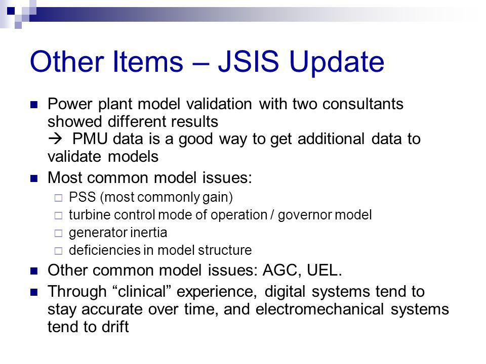 Other Items – JSIS Update Power plant model validation with two consultants showed different results PMU data is a good way to get additional data to