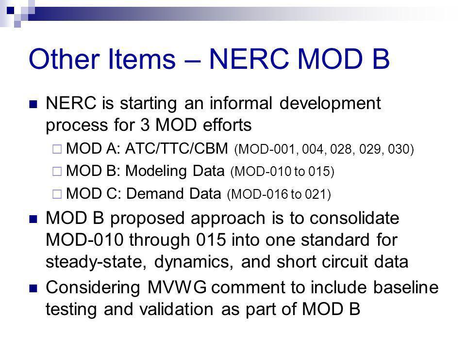 Other Items – NERC MOD B NERC is starting an informal development process for 3 MOD efforts MOD A: ATC/TTC/CBM (MOD-001, 004, 028, 029, 030) MOD B: Mo
