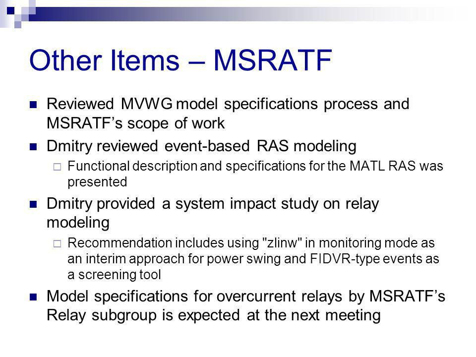 Other Items – MSRATF Reviewed MVWG model specifications process and MSRATFs scope of work Dmitry reviewed event-based RAS modeling Functional descript
