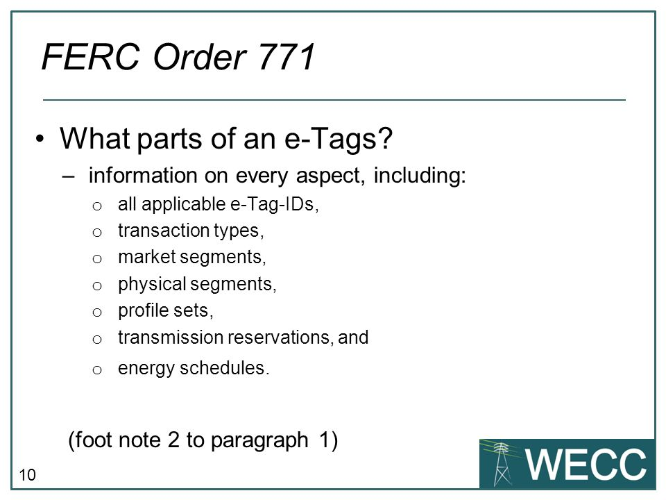 10 What parts of an e-Tags? –information on every aspect, including: o all applicable e-Tag-IDs, o transaction types, o market segments, o physical se