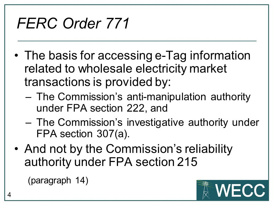 4 The basis for accessing e-Tag information related to wholesale electricity market transactions is provided by: –The Commissions anti-manipulation authority under FPA section 222, and –The Commissions investigative authority under FPA section 307(a).