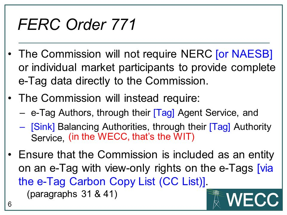 6 The Commission will not require NERC [or NAESB] or individual market participants to provide complete e-Tag data directly to the Commission. The Com