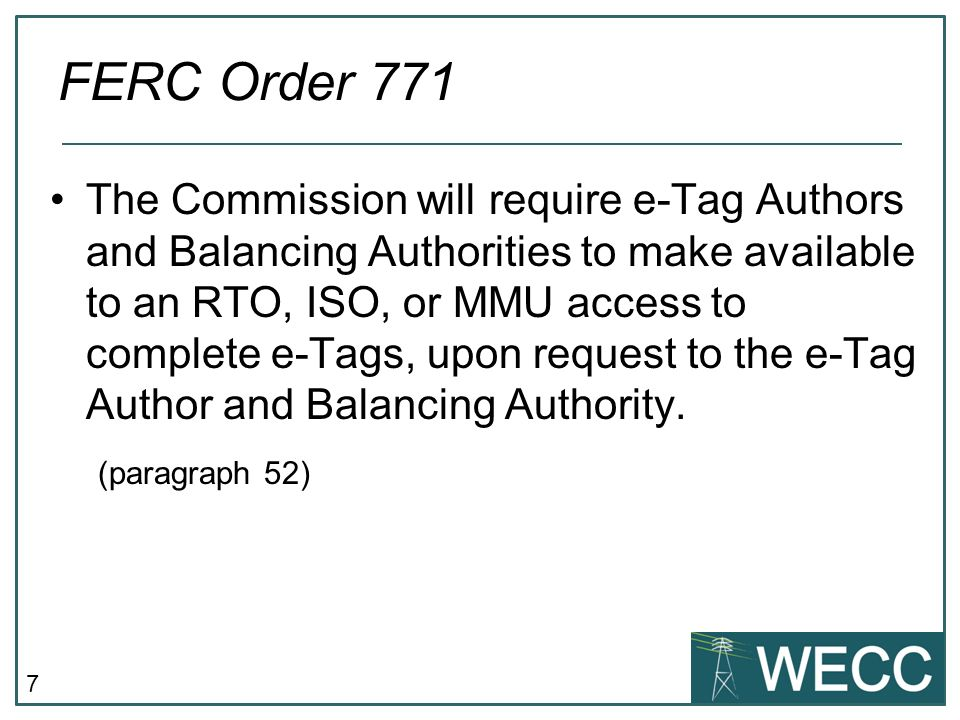 7 The Commission will require e-Tag Authors and Balancing Authorities to make available to an RTO, ISO, or MMU access to complete e-Tags, upon request to the e-Tag Author and Balancing Authority.