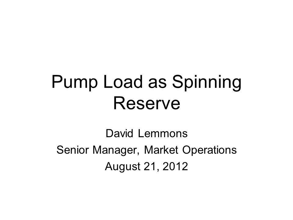 Pump Load as Spinning Reserve David Lemmons Senior Manager, Market Operations August 21, 2012
