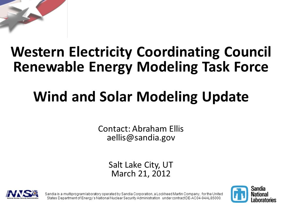 Western Electricity Coordinating Council Renewable Energy Modeling Task Force Wind and Solar Modeling Update Contact: Abraham Ellis aellis@sandia.gov