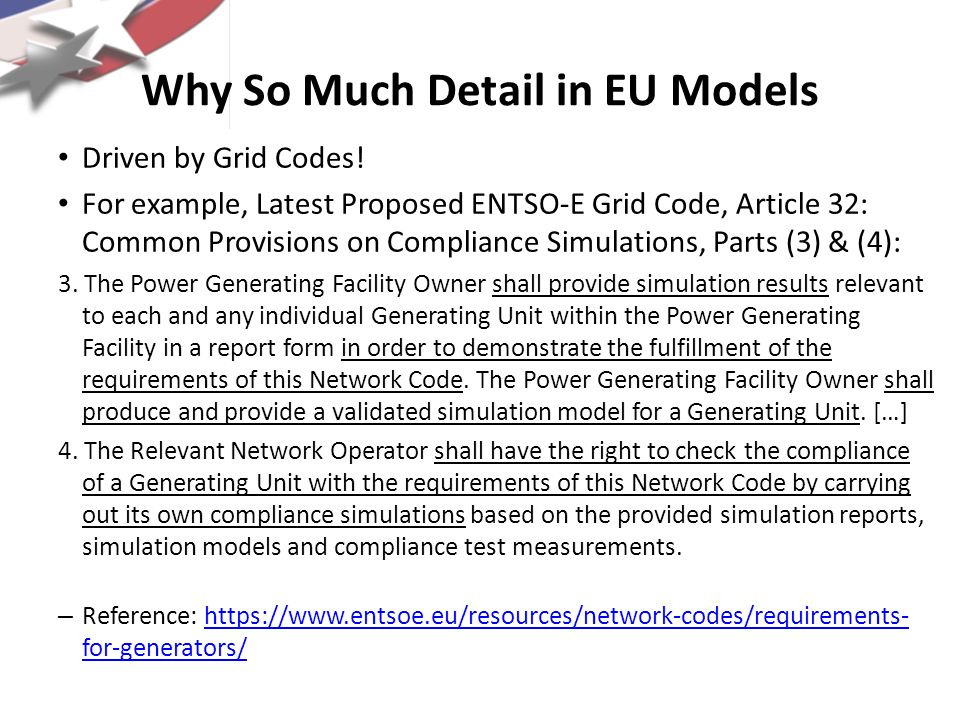 Why So Much Detail in EU Models Driven by Grid Codes! For example, Latest Proposed ENTSO-E Grid Code, Article 32: Common Provisions on Compliance Simu