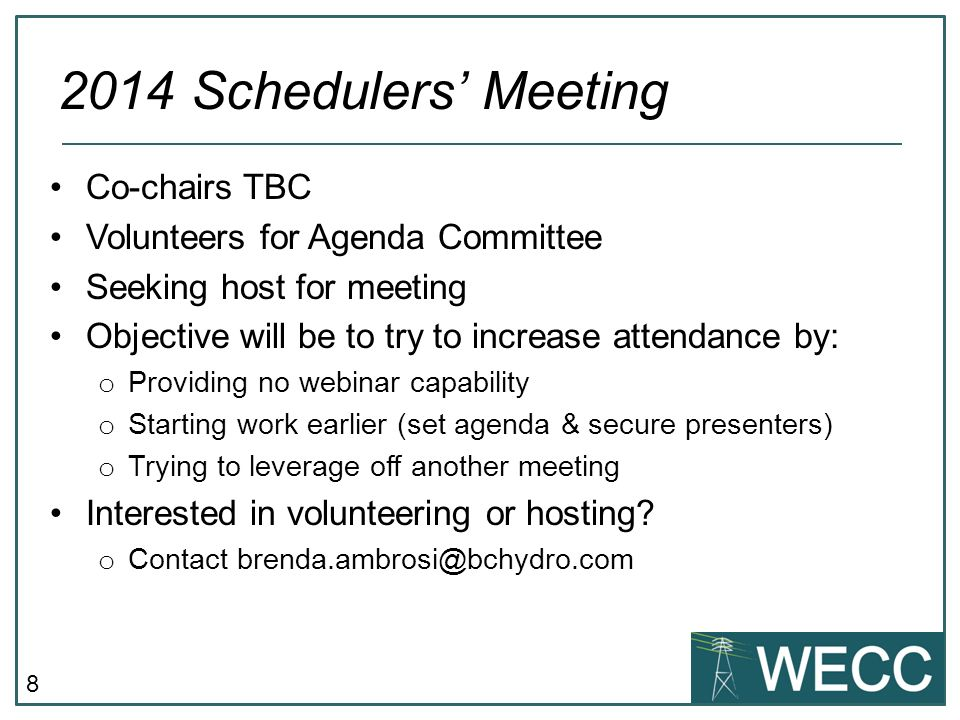8 Co-chairs TBC Volunteers for Agenda Committee Seeking host for meeting Objective will be to try to increase attendance by: o Providing no webinar capability o Starting work earlier (set agenda & secure presenters) o Trying to leverage off another meeting Interested in volunteering or hosting.