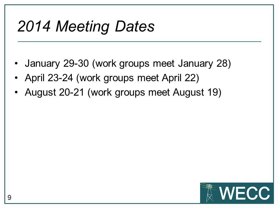 9 January 29-30 (work groups meet January 28) April 23-24 (work groups meet April 22) August 20-21 (work groups meet August 19) 2014 Meeting Dates
