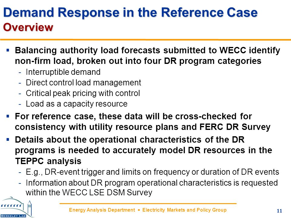 Energy Analysis Department Electricity Markets and Policy Group 11 Demand Response in the Reference Case Overview Balancing authority load forecasts s