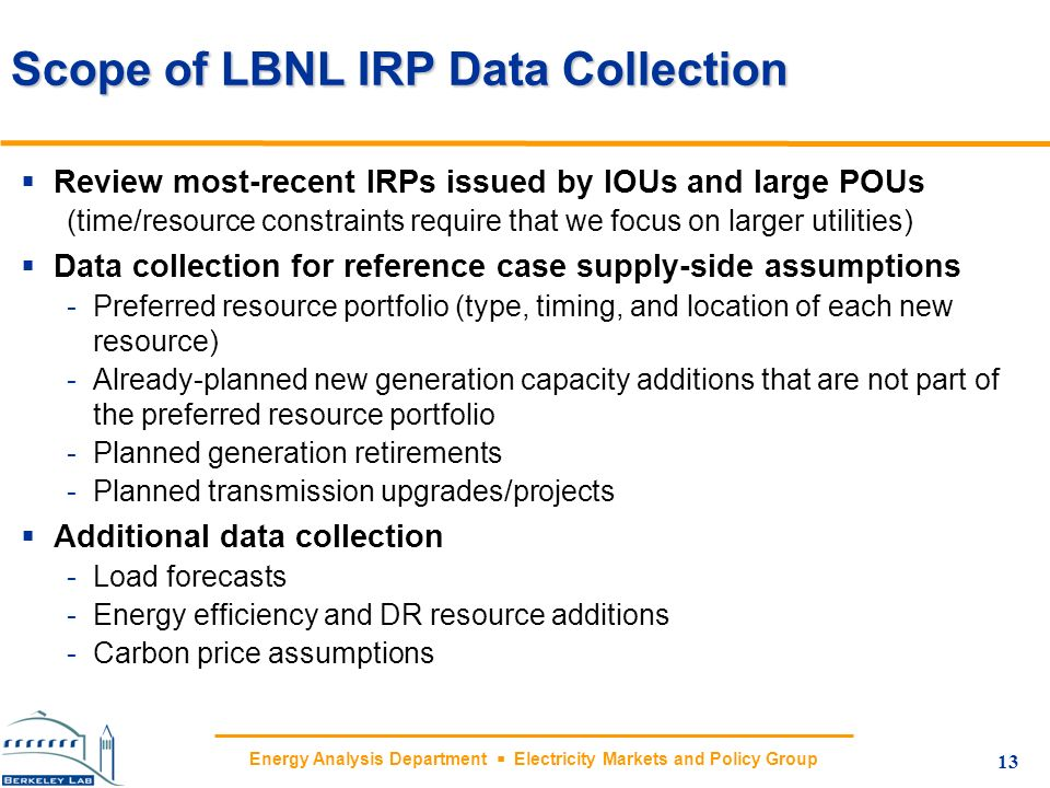 Energy Analysis Department Electricity Markets and Policy Group Scope of LBNL IRP Data Collection Review most-recent IRPs issued by IOUs and large POU