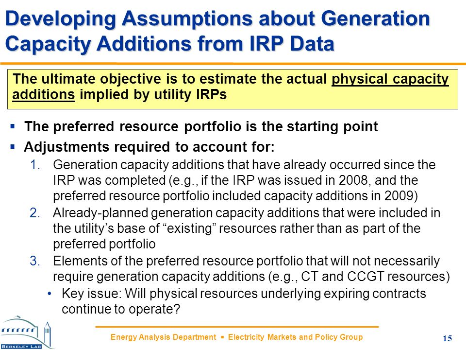Energy Analysis Department Electricity Markets and Policy Group Developing Assumptions about Generation Capacity Additions from IRP Data The preferred